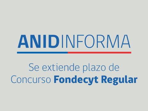 ANID informa: se extiende plazo para postular a Fondecyt Regular 2021